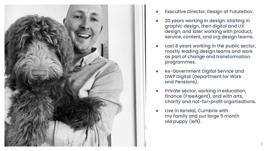 3 ● Executive Director, Design at FutureGov. ● ...