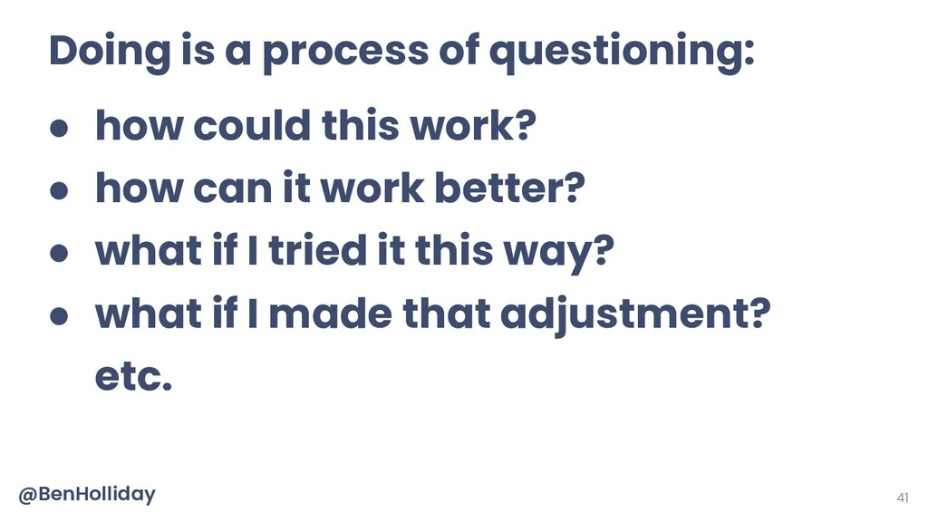 41 Doing is a process of questioning: ● how cou...