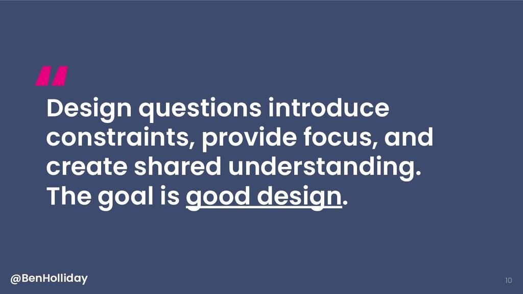 10 Design questions introduce constraints, prov...