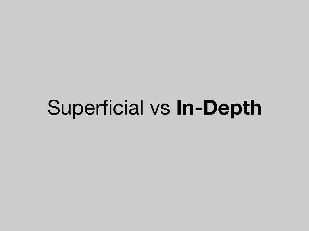Superficial vs In-Depth