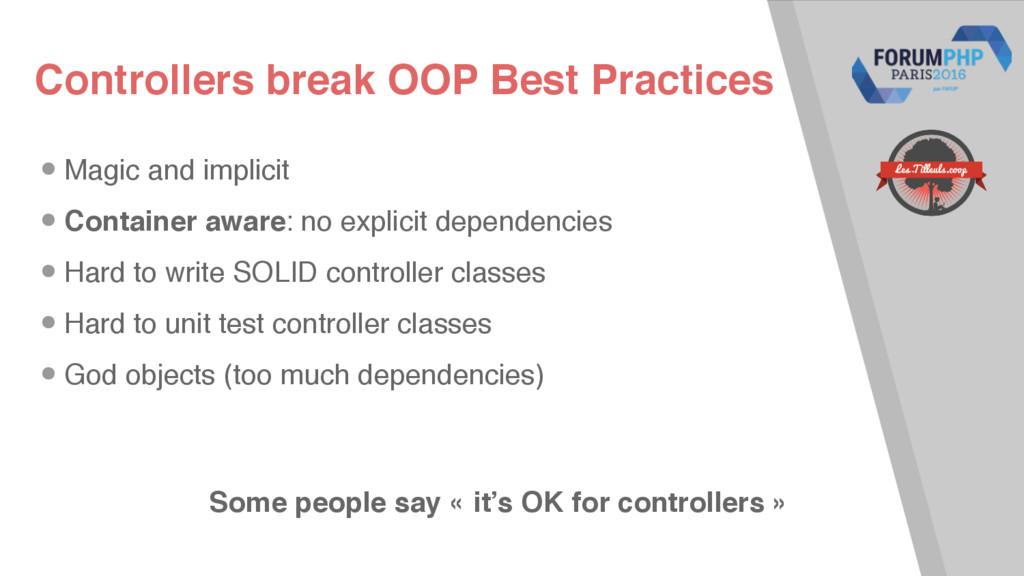 Controllers break OOP Best Practices •Magic and...