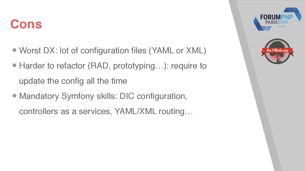Cons •Worst DX: lot of configuration files (YAM...