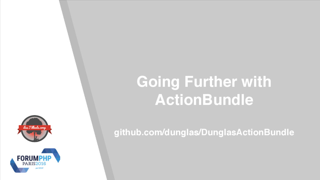 Going Further with ActionBundle github.com/dung...