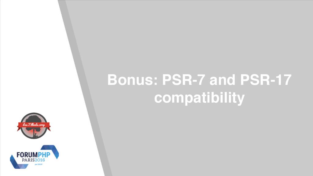 Bonus: PSR-7 and PSR-17 compatibility