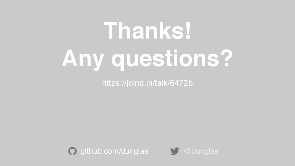 Thanks! Any questions? https://joind.in/talk/64...