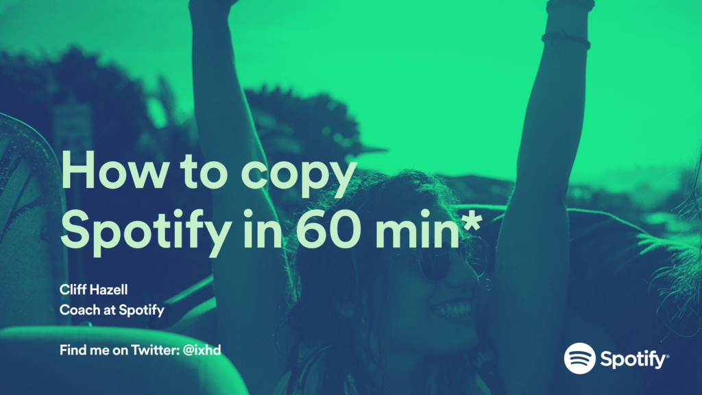 How to copy Spotify in 60 min* Cliff Hazell Coa...