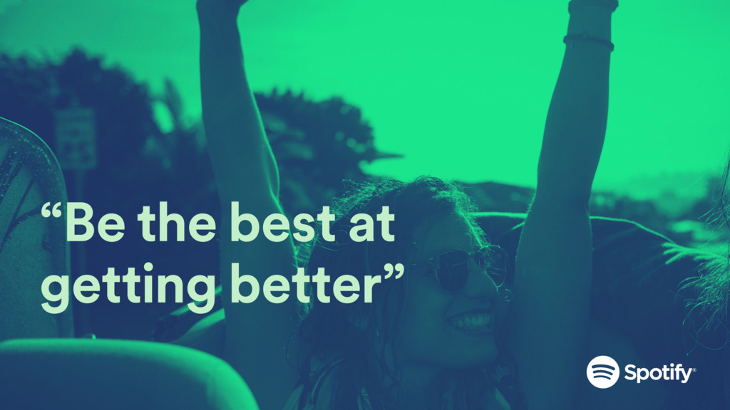 """""""Be the best at getting better"""""""