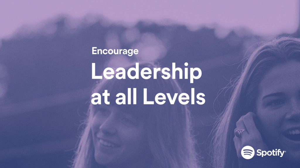 Leadership at all Levels Encourage