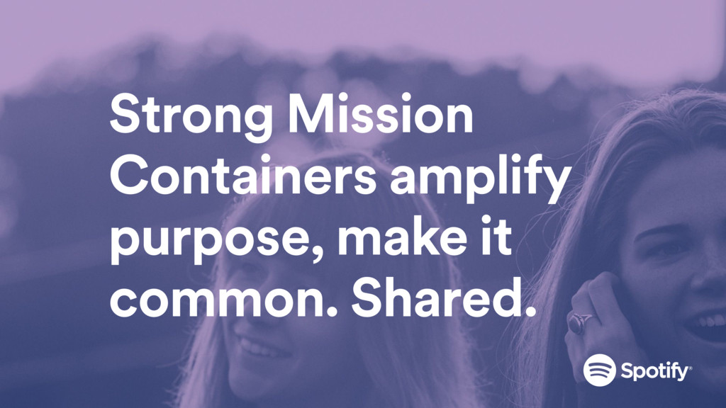 Strong Mission Containers amplify purpose, make...