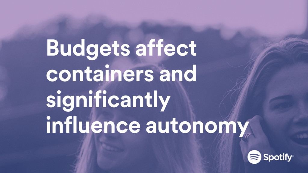 Budgets affect containers and significantly inf...