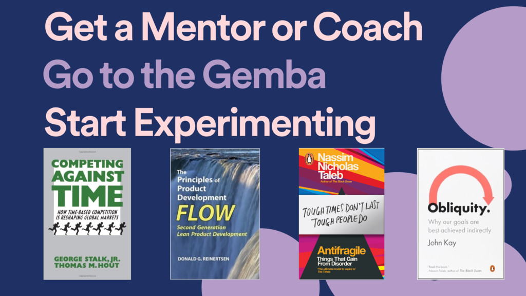 Go to the Gemba Start Experimenting Get a Mento...