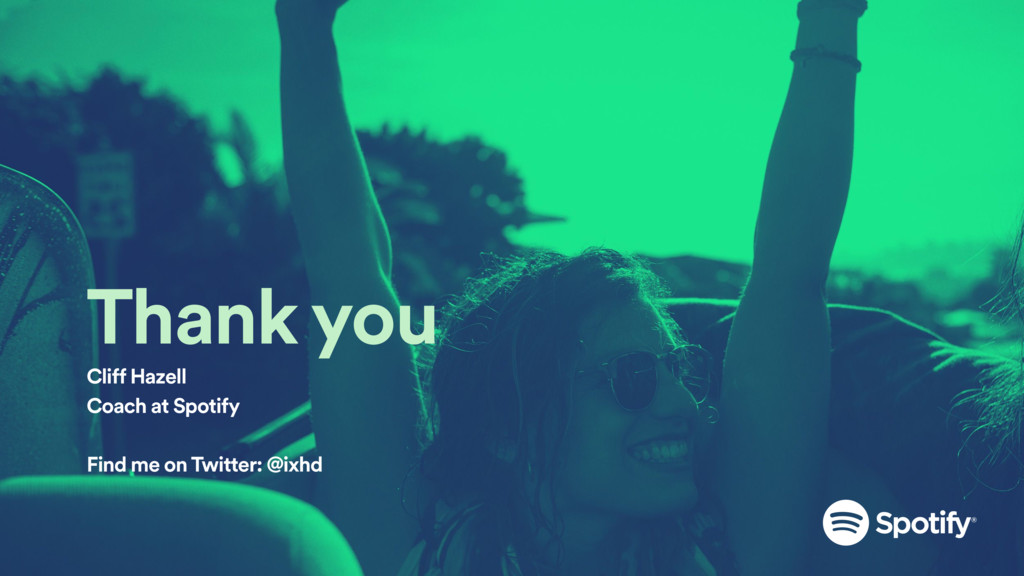 Thank you Cliff Hazell Coach at Spotify Find me...