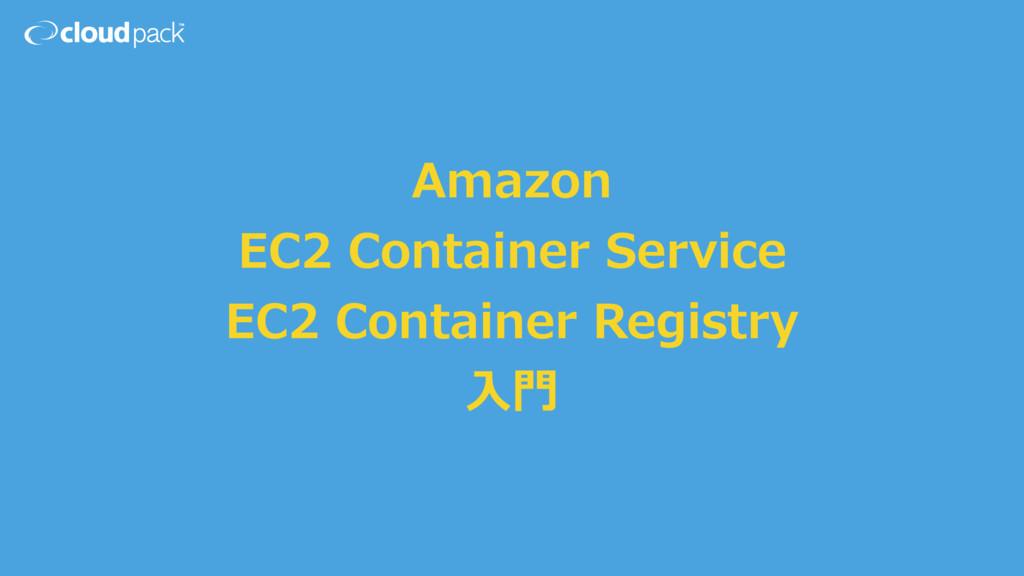 Amazon EC2 Container Service EC2 Container Regi...