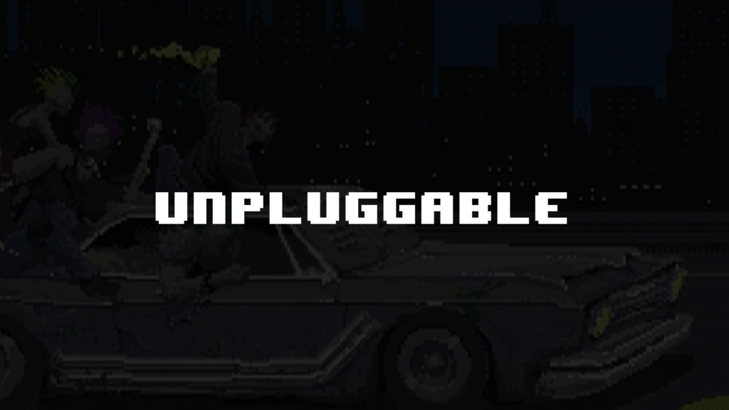 unpluggable
