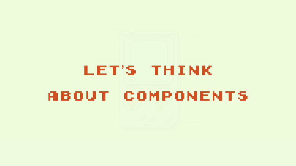 let's think about components
