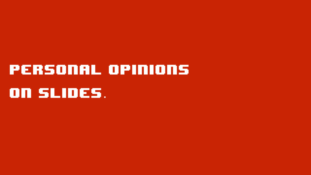 Personal opinions   on slides.