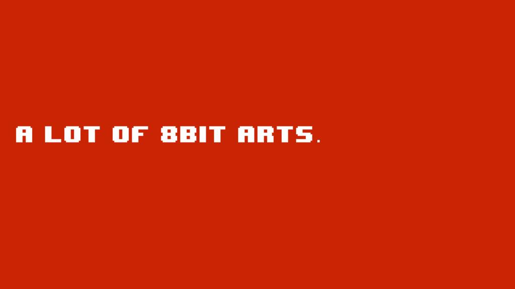 a lot of 8bit arts.