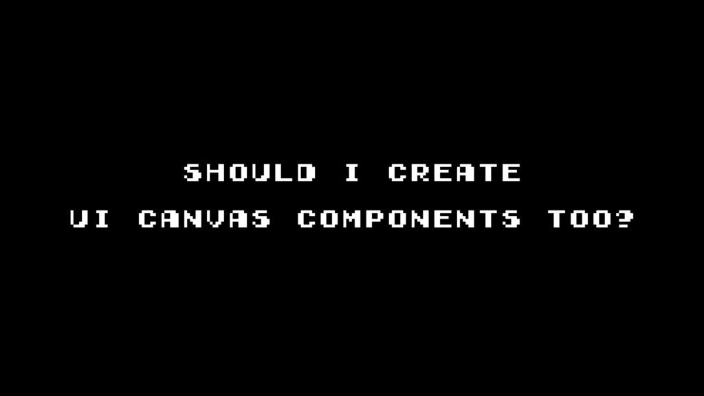 should i create   ui canvas components too?