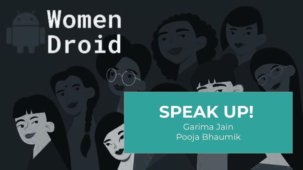 SPEAK UP! Garima Jain Pooja Bhaumik