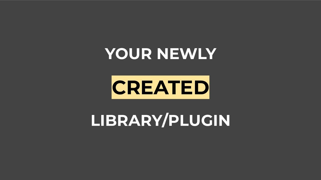YOUR NEWLY CREATED LIBRARY/PLUGIN
