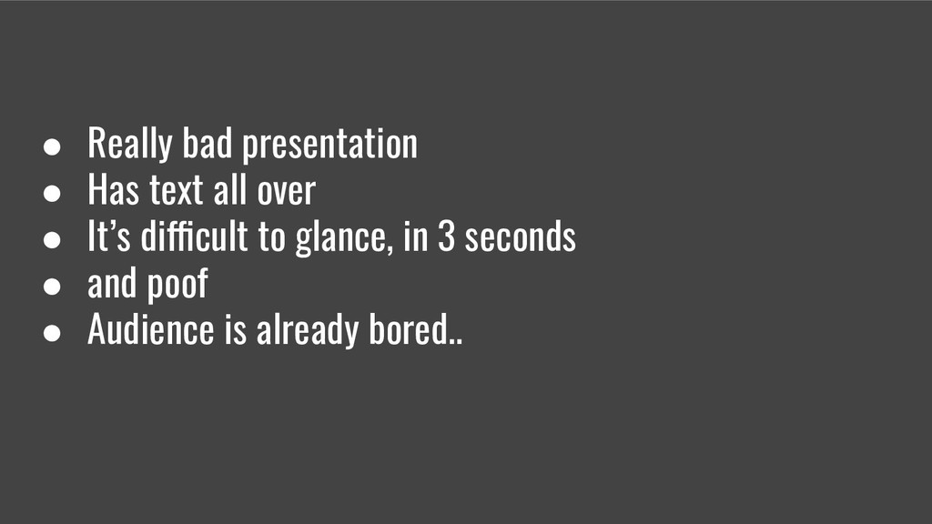 ● Really bad presentation ● Has text all over ●...