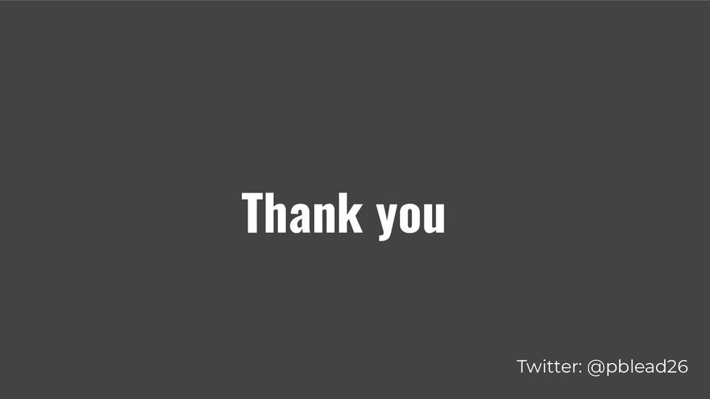 Twitter: @pblead26 Thank you