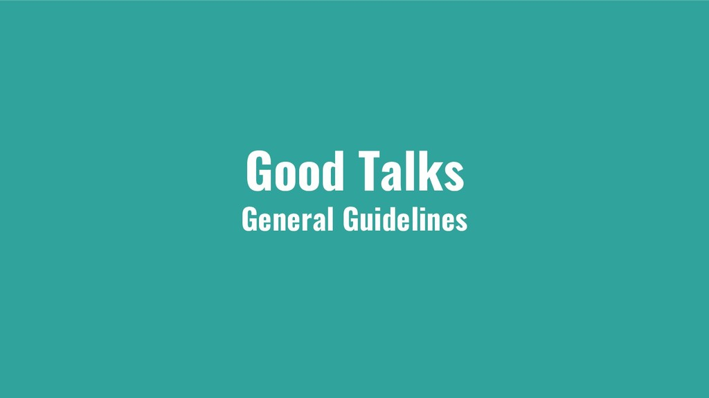 Good Talks General Guidelines