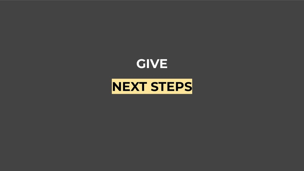 GIVE NEXT STEPS