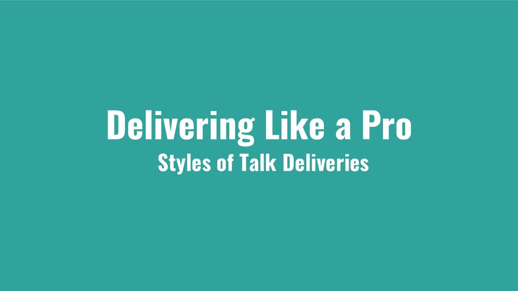 Delivering Like a Pro Styles of Talk Deliveries