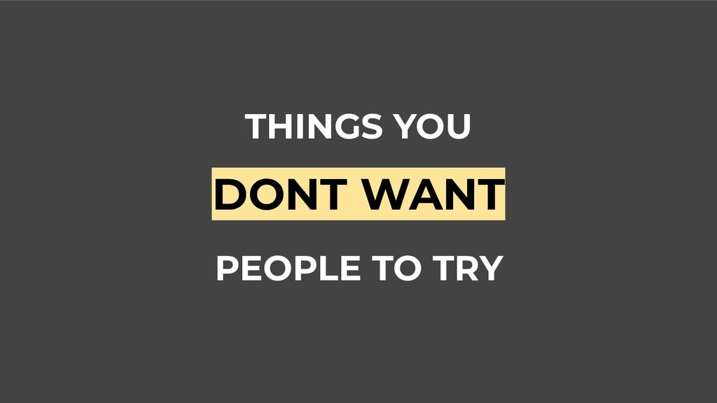 THINGS YOU DONT WANT PEOPLE TO TRY