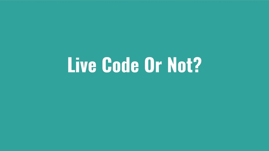 Live Code Or Not?