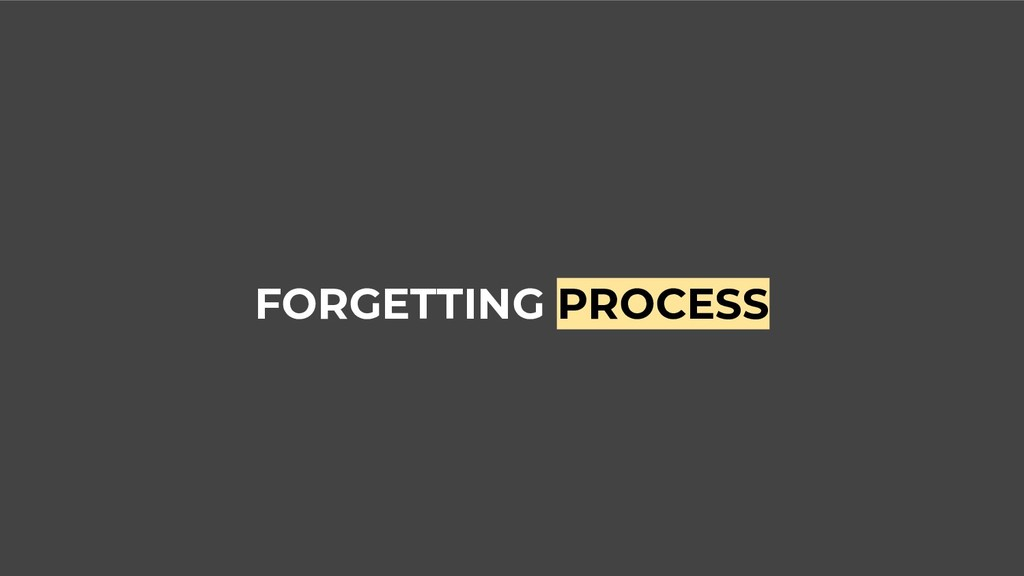 FORGETTING PROCESS