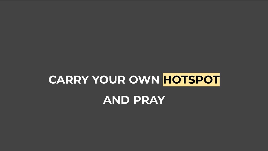 CARRY YOUR OWN HOTSPOT AND PRAY