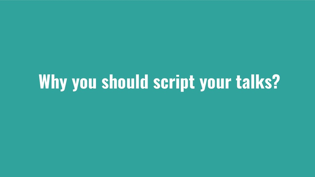 Why you should script your talks?