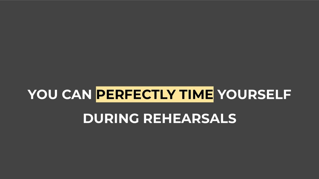 YOU CAN PERFECTLY TIME YOURSELF DURING REHEARSA...