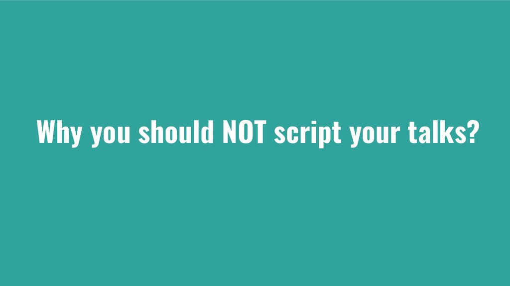 Why you should NOT script your talks?