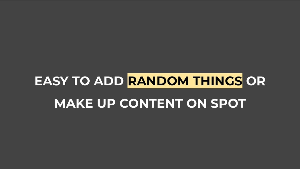 EASY TO ADD RANDOM THINGS OR MAKE UP CONTENT ON...