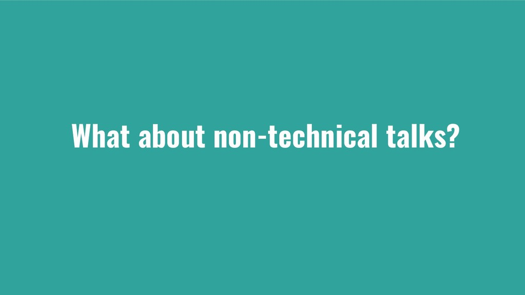 What about non-technical talks?