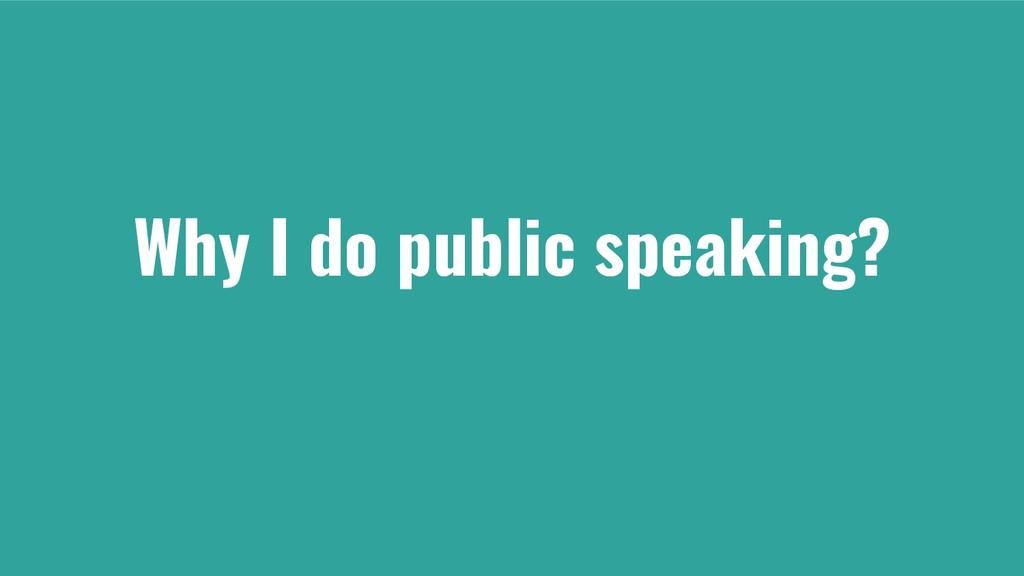 Why I do public speaking?