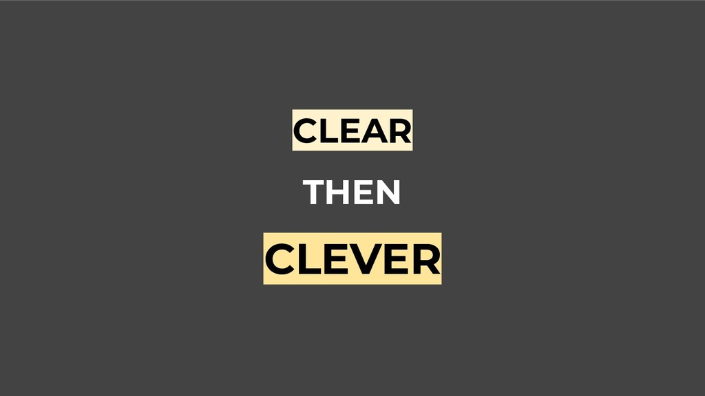 CLEAR THEN CLEVER
