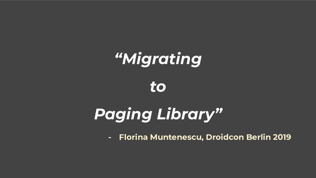 """Migrating to Paging Library"" - Florina Muntene..."