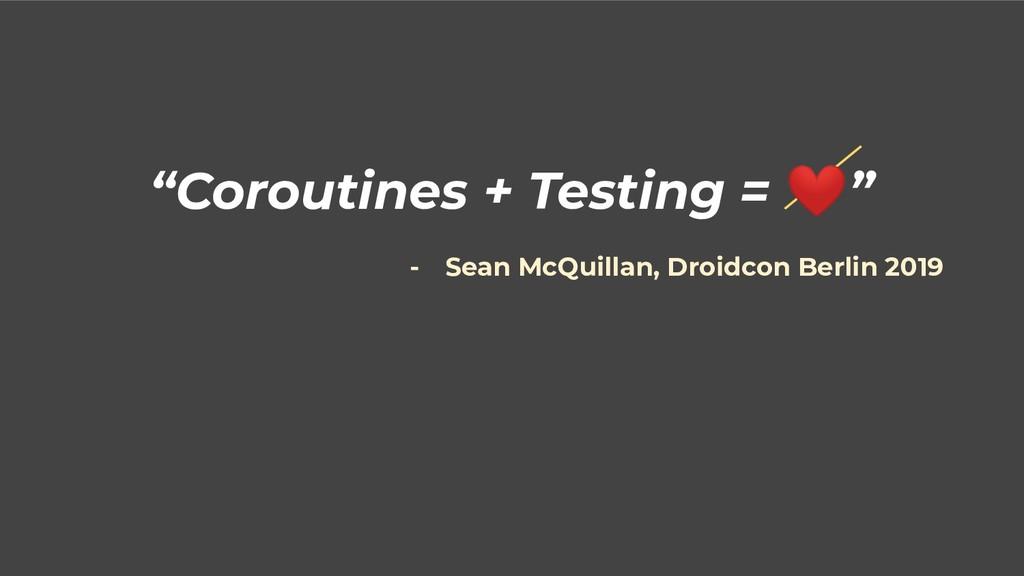 """Coroutines + Testing = ❤"" - Sean McQuillan, Dr..."