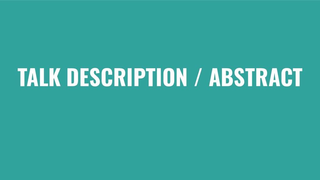TALK DESCRIPTION / ABSTRACT