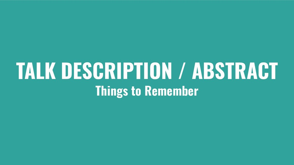 TALK DESCRIPTION / ABSTRACT Things to Remember