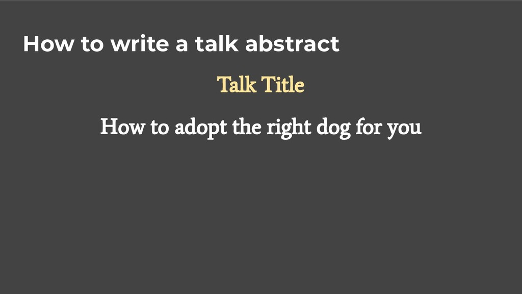 How to write a talk abstract Talk Title How to ...