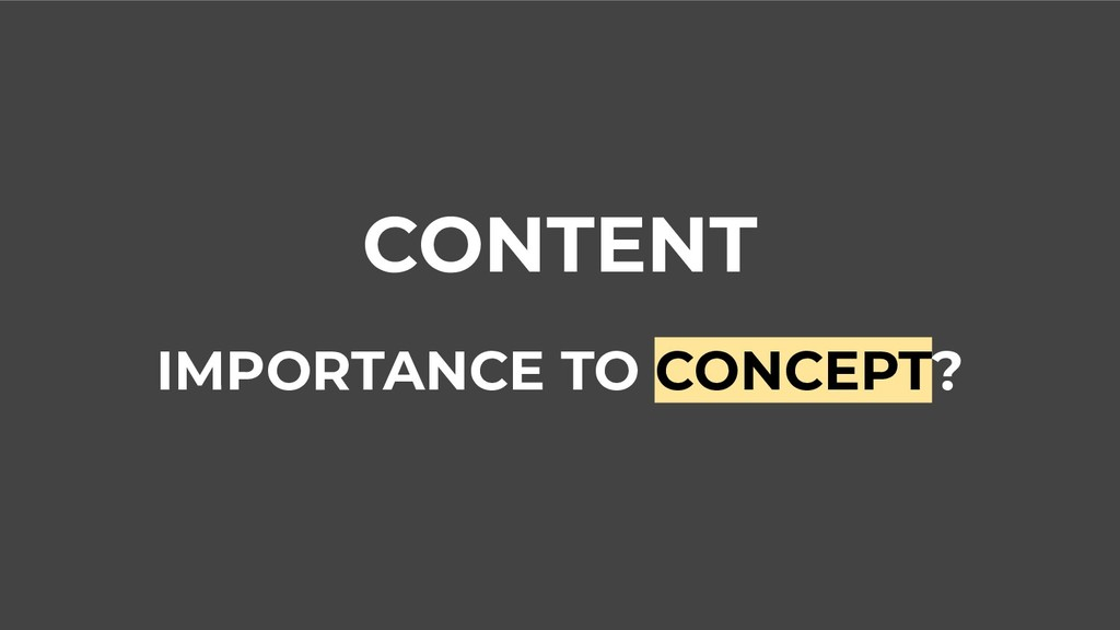 CONTENT IMPORTANCE TO CONCEPT?