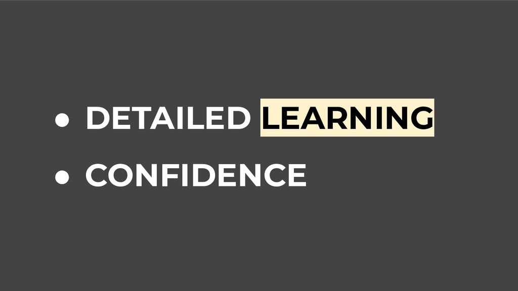 ● DETAILED LEARNING ● CONFIDENCE