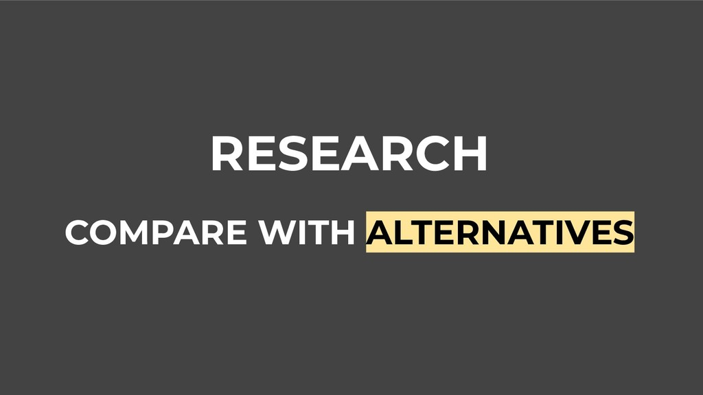 RESEARCH COMPARE WITH ALTERNATIVES