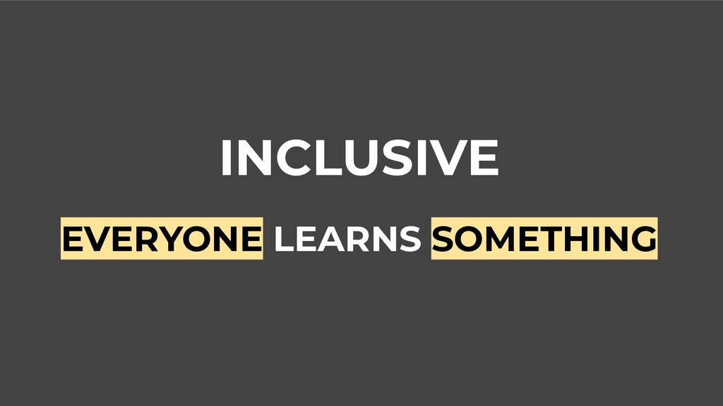 INCLUSIVE EVERYONE LEARNS SOMETHING