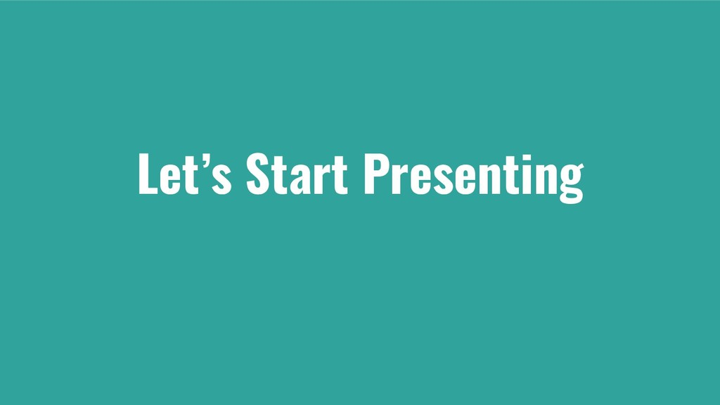Let's Start Presenting